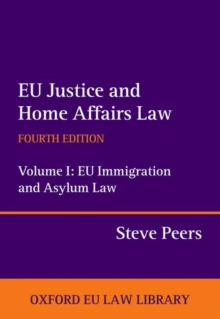 EU Justice and Home Affairs Law: EU Justice and Home Affairs Law : Volume I: EU Immigration and Asylum Law, Hardback Book