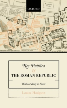 Res Publica and the Roman Republic : 'Without Body or Form', Hardback Book