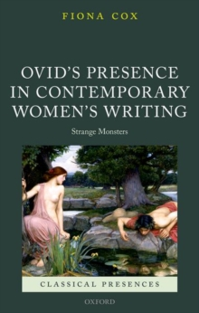 Ovid's Presence in Contemporary Women's Writing : Strange Monsters, Hardback Book