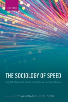The Sociology of Speed : Digital, Organizational, and Social Temporalities, Paperback / softback Book