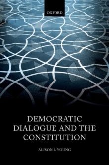 Democratic Dialogue and the Constitution, Hardback Book