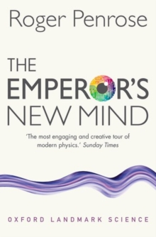 The Emperor's New Mind : Concerning Computers, Minds, and the Laws of Physics, Paperback / softback Book