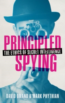 Principled Spying : The Ethics of Secret Intelligence, Hardback Book