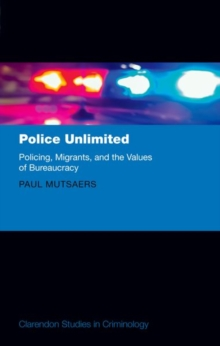 Police Unlimited : Policing, Migrants, and the Values of Bureaucracy, Hardback Book