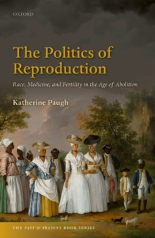 The Politics of Reproduction : Race, Medicine, and Fertility in the Age of Abolition, Hardback Book