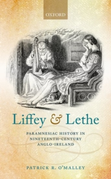 Liffey and Lethe : Paramnesiac History in Nineteenth-Century Anglo-Ireland, Hardback Book