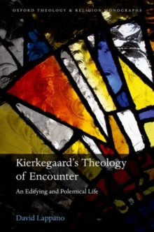Kierkegaard's Theology of Encounter : An Edifying and Polemical Life, Hardback Book