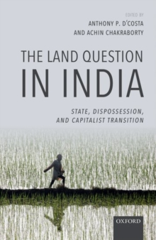 The Land Question in India : State, Dispossession, and Capitalist Transition, Hardback Book