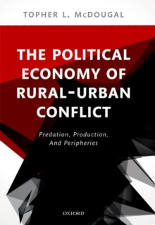 The Political Economy of Rural-Urban Conflict : Predation, Production, and Peripheries, Hardback Book
