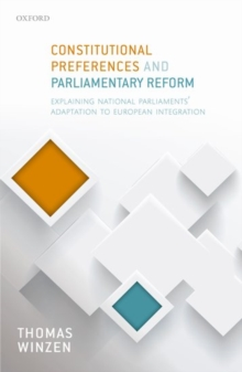 Constitutional Preferences and Parliamentary Reform : Explaining National Parliaments' Adaptation to European Integration, Hardback Book