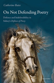 On Not Defending Poetry : Defence and Indefensibility in Sidney's Defence of Poesy, Hardback Book