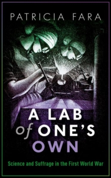 A Lab of One's Own : Science and Suffrage in the First World War, Hardback Book