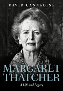 Margaret Thatcher: A Life and Legacy, Hardback Book