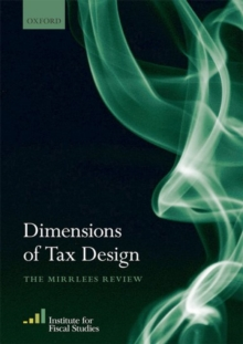 Dimensions of Tax Design : The Mirrlees Review, Paperback / softback Book