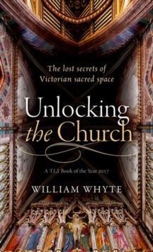 Unlocking the Church : The lost secrets of Victorian sacred space, Paperback / softback Book