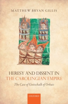 Heresy and Dissent in the Carolingian Empire : The Case of Gottschalk of Orbais, Hardback Book