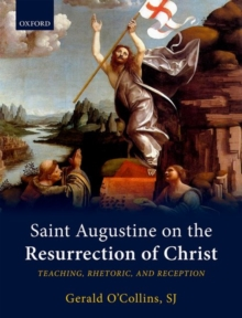 Saint Augustine on the Resurrection of Christ : Teaching, Rhetoric, and Reception, Hardback Book