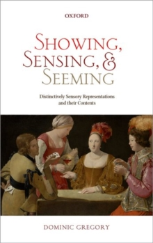 Showing, Sensing, and Seeming : Distinctively Sensory Representations and their Contents, Paperback / softback Book