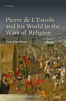 Pierre de L'Estoile and his World in the Wars of Religion, Hardback Book