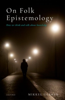 On Folk Epistemology : How we Think and Talk about Knowledge, Hardback Book