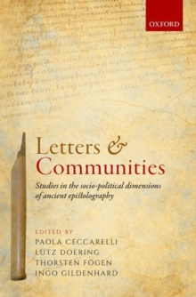 Letters and Communities : Studies in the Socio-Political Dimensions of Ancient Epistolography, Hardback Book