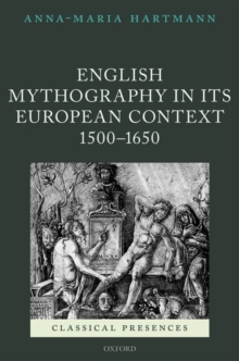 English Mythography in its European Context, 1500-1650, Hardback Book