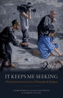 It Keeps Me Seeking : The Invitation from Science, Philosophy and Religion, Hardback Book