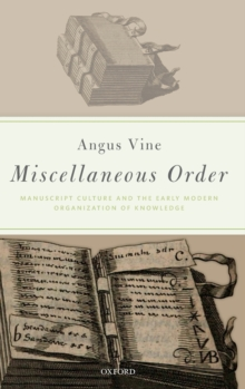 Miscellaneous Order : Manuscript Culture and the Early Modern Organization of Knowledge, Hardback Book