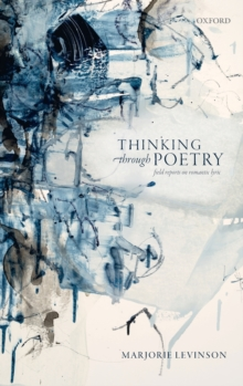 Thinking Through Poetry : Field Reports on Romantic Lyric, Hardback Book