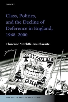 Class, Politics, and the Decline of Deference in England, 1968-2000, Hardback Book