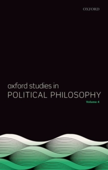 Oxford Studies in Political Philosophy Volume 4, Hardback Book