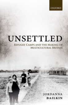 Unsettled : Refugee Camps and the Making of Multicultural Britain, Hardback Book