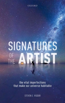 Signatures of the Artist : The Vital  Imperfections That Make Our Universe Habitable, Hardback Book