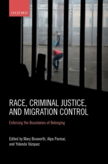 Race, Criminal Justice, and Migration Control : Enforcing the Boundaries of Belonging, Hardback Book