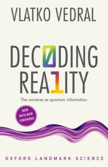 Decoding Reality : The Universe as Quantum Information, Paperback / softback Book