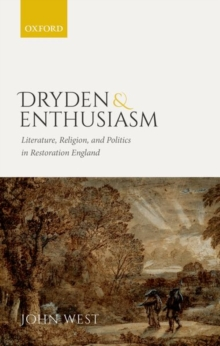 Dryden and Enthusiasm : Literature, Religion, and Politics in Restoration England, Hardback Book