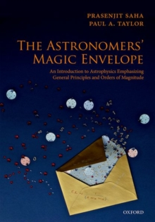 The Astronomers' Magic Envelope : An Introduction to Astrophysics Emphasizing General Principles and Orders of Magnitude, Paperback / softback Book