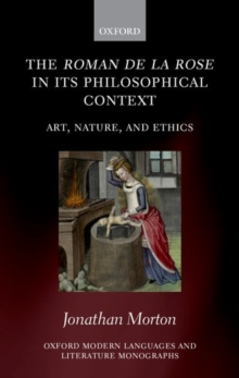 The Roman de la rose in its Philosophical Context : Art, Nature, and Ethics, Hardback Book