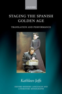 Staging the Spanish Golden Age : Translation and Performance, Hardback Book