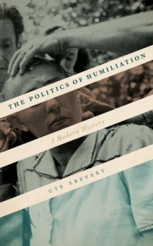The Politics of Humiliation : A Modern History, Hardback Book