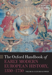 The Oxford Handbook of Early Modern European History, 1350-1750 : Volume II: Cultures and Power, Paperback / softback Book
