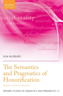 The Semantics and Pragmatics of Honorification : Register and Social Meaning, Hardback Book