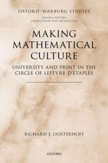 Making Mathematical Culture : University and Print in the Circle of Lefevre d'Etaples, Hardback Book