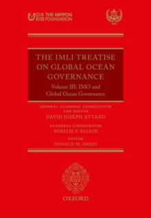 The IMLI Treatise On Global Ocean Governance : Volume III: The IMO and Global Ocean Governance, Hardback Book