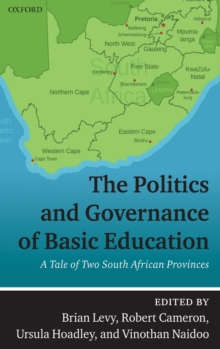 The Politics and Governance of Basic Education : A Tale of Two South African Provinces, Hardback Book