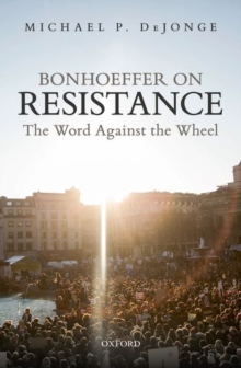 Bonhoeffer on Resistance : The Word Against the Wheel, Hardback Book
