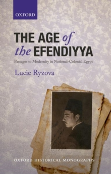The Age of the Efendiyya : Passages to Modernity in National-Colonial Egypt, Paperback / softback Book