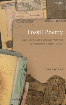 Fossil Poetry : Anglo-Saxon and Linguistic Nativism in Nineteenth-Century Poetry, Hardback Book