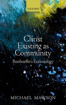 Christ Existing as Community : Bonhoeffer's Ecclesiology, Hardback Book