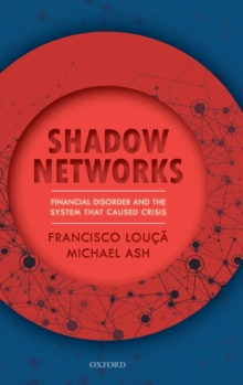 Shadow Networks : Financial Disorder and the System that Caused Crisis, Hardback Book